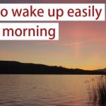 How to wake up easily in the morning - video